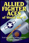 Allied Fighter Aces: The Air Combat Tactics and Techniques of World War II - Mike Spick