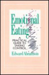 Emotional Eating: A Practical Guide to Taking Control - Edward E. Abramson