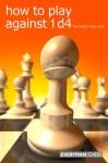 How to Play against 1 d4 - Richard Palliser