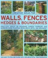 Creative Ideas for Walls, Fences, Hedges and Boundaries: Practical advice on designing garden barriers and borders, using planting, wood, brick, metal and ornament. - Jenny Hendy