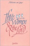 Three Women and the Lord - Adrienne von Speyr