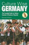 Culture Wise Germany: The Essential Guide To Culture, Customs & Business Etiquette - Pamela Wilson