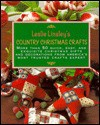 Leslie Linsley's Country Christmas Crafts: More Than 50 Quick-And-Easy Projects to Make for Holiday Gifts, Decorations, Stockings, and Tree Ornaments - Leslie Linsley, Jon Aron, Robby Savonen, Peter Peluso, Jeffrey Terr