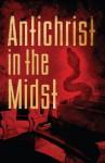 Antichrist In The Midst - Lloyd K. Mosemann II