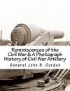 Reminiscences of the Civil War & A Photograph History of Civil War Artillery - General John Brown Gordon, J. Mitchell, Frances Gordon Smith, General Stephen D. Lee