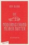 Die Modernisierung meiner Mutter: Geschichten - Bov Bjerg