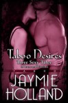 Taboo Desires: 3 Sexy Tales of Lust and Passion - Jaymie Holland