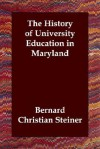The History of University Education in Maryland - Bernard Christian Steiner