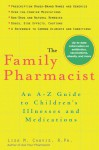 The Family Pharmacist: An A-Z Guide to Children's Illnesses and Medications - Lisa Chavis