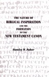 The Nature of Biblical Inspiration and the Formation of the New Testament Canon - Stanley W. Paher