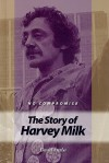 No Compromise: The Story of Harvey Milk - David Aretha