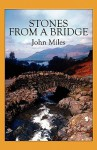 Stones from a Bridge - John Miles