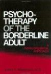 Psychotherapy Of The Borderline Adult: A Developmental Approach - James F. Masterson