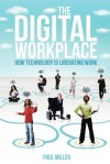 The Digital Workplace: How Technology Is Liberating Work - Paul Miller