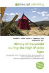 History of Gwynedd during the High Middle Ages - Frederic P. Miller, Agnes F. Vandome