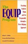 The EQUIP Program: Teaching Youth to Think and Act Responsibly Through a Peer - Helping Approach - John C. Gibbs, Arnold P. Goldstein, Granville Bud Potter