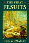 The First Jesuits - John W. O'Malley