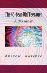 The 65-Year-Old Teenager: A Memoir - Andrew Lawrence