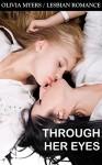 Lesbian Romance - Through Her Eyes: LGBT College Women's Seduction Romance (Contemporary Romatic Revenge) - Olivia Myers