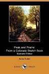 Peak and Prairie: From a Colorado Sketch Book (Illustrated Edition) (Dodo Press) - Anna Fuller