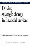 Driving strategic change in financial services - Bernard W. Taylor III, Ian Morrison