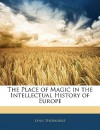The Place of Magic in the Intellectual History of Europe - Lynn Thorndike