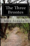 The Three Brontes - May Sinclair