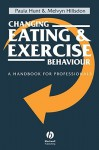 Changing Eating and Exercise Behaviour: A Handbook for Professionals - Paula Hunt
