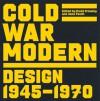 Cold War Modern: Design 1945-1970 - David Crowley, David Crowley