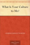 What Is Your Culture to Me? - Charles Dudley Warner