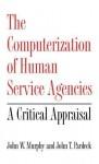 The Computerization of Human Service Agencies: A Critical Appraisal - John W. Murphy, John T. Pardeck