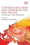 Controlling Arms And Terror in the Asia Pacific: After Bali And Baghdad - Marika Vicziany