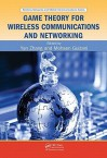 Game Theory for Wireless Communications and Networking - Yan Zhang, Mohsen Guizani