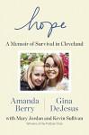 Hope: A Memoir of Survival in Cleveland - Amanda Berry, Gina DeJesus, Mary Jordan, Kevin Sullivan