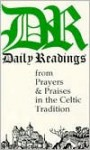 Daily Readings from Prayers & Praises in the Celtic Tradition - Anonymous, Esther de Waal