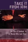 Take It from Him: For Men of Standard & the Women Who Love Them - Tremayne Moore, Shantae A. Charles, ROC Studios International