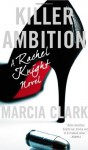 Killer Ambition (A Rachel Knight Novel) by Clark, Marcia (2014) Mass Market Paperback - Marcia Clark