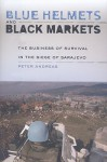 Blue Helmets and Black Markets: The Business of Survival in the Siege of Sarajevo - Peter Andreas