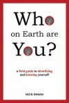 Who on Earth Are You?: A field Guide to Identifying and Knowing Yourself - Nick Inman
