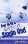 How To Be A Great Single Dad - Theo Theobald