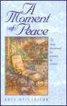 A Moment of Peace: A Daily Devotional for Women by Women - Rose Marie Niesen Otis, Gerald Wheeler, Patricia S. Wegh