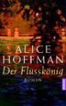 Der Flusskönig - Alice Hoffman