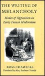 The Writing of Melancholy: Modes of Opposition in Early French Modernism - Ross Chambers, Mary Seidman Trouille