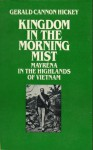 Kingdom in the Morning Mist: Mayrena in the Highlands of Vietnam - Gerald Cannon Hickey