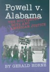 Powell V. Alabama: The Scottsboro Boys and American Justice - Gerald Horne