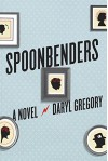 Spoonbenders: A novel - Daryl Gregory