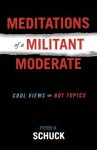 Meditations of a Militant Moderate: Cool Views on Hot Topics - Peter H. Schuck