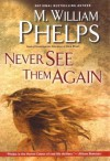 Never See Them Again by M. William Phelps (2012-09-04) - M. William Phelps
