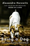 Being a Dog: Following the Dog Into a World of Smell - Alexandra Horowitz
