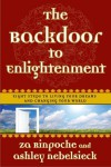 Backdoor to Enlightenment, The: Eight Steps to Living Your Dreams and Changing Your World - Za Rinpoche, Ashley Nebelsieck